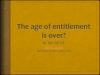 The Age of Entitlement is Over