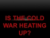 Is the Cold War Heating Up?